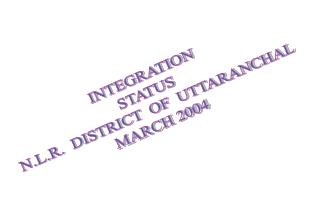 INTEGRATION STATUS   N.L.R.  DISTRICT  OF  UTTARANCHAL MARCH 2004