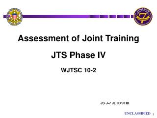 Assessment of Joint Training JTS Phase IV  WJTSC 10-2