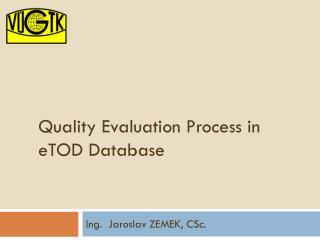 Quality Evaluation Process  in  eTOD Database