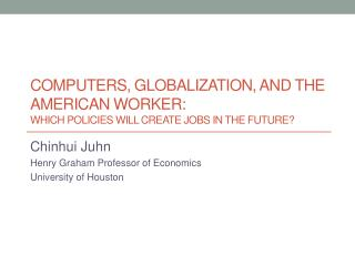 Computers, Globalization, and the American Worker:  Which Policies Will Create Jobs in the Future?