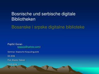Paji?i? Goran ( pajicic @yahoo ) Seminar: Slawische Korpuslinguisitik SS 2006