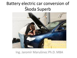 Battery electric car conversion of  Š koda Superb