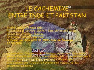 LE CACHEMIRE  ENTRE INDE ET PAKISTAN