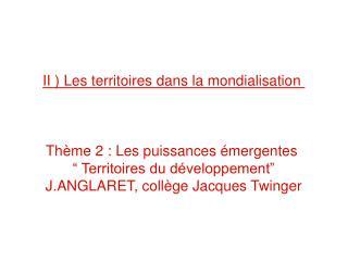II ) Les territoires dans la mondialisation  Th�me 2 : Les puissances �mergentes