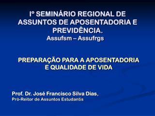 Iº SEMINÁRIO REGIONAL DE ASSUNTOS DE APOSENTADORIA E  PREVIDÊNCIA. Assufsm – Assufrgs