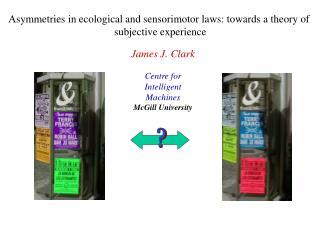 James J. Clark Centre for Intelligent Machines McGill University