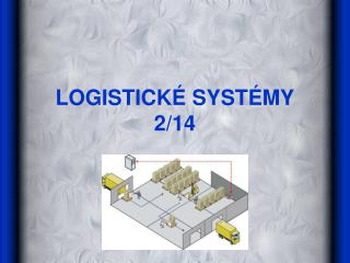 LOGISTICK� SYST�MY 2 /1 4