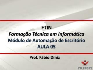 FTIN Formação Técnica  em Informática Módulo  de  Automação de Escritório AULA 05