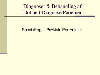 Diagnoser & Behandling af  Dobbelt Diagnose Patienter