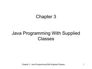 Chapter 3 Java Programming With Supplied Classes