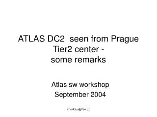 ATLAS DC2  seen from Prague Tier2 center -  some remarks