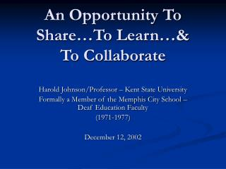 An Opportunity To Share…To Learn…&  To Collaborate