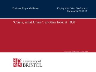 'Crisis, what Crisis': another look at 1931 University of Durham, 27 July 2013