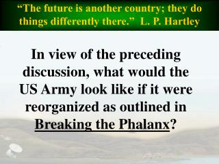 """The future is another country; they do things differently there.""  L. P. Hartley"