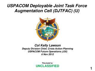 USPACOM Deployable Joint Task Force Augmentation Cell (DJTFAC) (U)