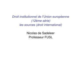 Droit institutionnel de l�Union europ�enne (12�me s�rie) les sources (droit international)