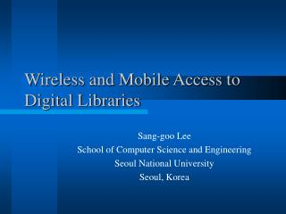 Wireless and Mobile Access to Digital Libraries