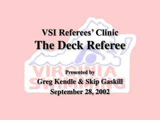 VSI Referees' Clinic The Deck Referee