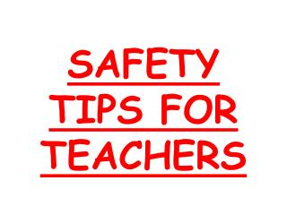 SAFETY TIPS FOR TEACHERS