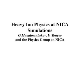 Heavy Ion Physics at NICA Simulations G.Musulmanbekov, V. Toneev and the Physics Group on NICA