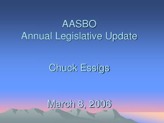 AASBO Annual Legislative Update Chuck Essigs March 8, 2006