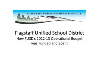 Flagstaff Unified School District How FUSD's 2012-13 Operational Budget was Funded and Spent