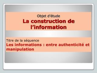 Objet d'étude La construction de l'information