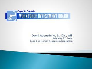 David Augustinho, Ex. Dir.,  WIB February 27, 2014 Cape Cod Human Resources Association