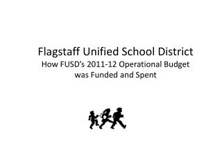 Flagstaff Unified School District How FUSD's 2011-12 Operational Budget was Funded and Spent