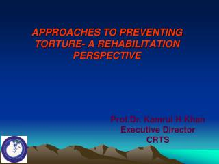APPROACHES TO PREVENTING TORTURE- A REHABILITATION PERSPECTIVE