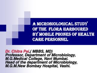 A MICROBIOLOGICAL STUDy  OF THE  FLORA HARBOURED  BY MOBILE PHONES OF HEALTH CARE PERSONNEL