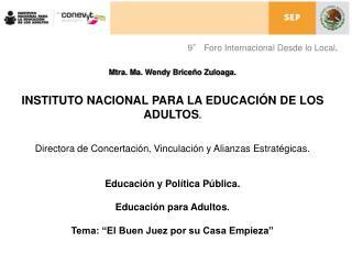Mtra. Ma. Wendy Briceño Zuloaga. INSTITUTO NACIONAL PARA LA EDUCACIÓN DE LOS ADULTOS .
