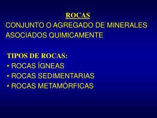 TIPOS DE ROCAS:   ROCAS  GNEAS   ROCAS SEDIMENTARIAS   ROCAS METAM RFICAS