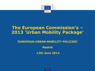 The European Commission's – 2013 'Urban Mobility Package'  'EUROPEAN URBAN MOBILITY POLICIES'
