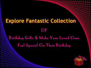 Say Happy Birthday To Your Dear One With Perfect Gifts