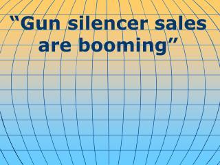 """ Gun silencer sales are booming """