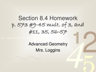 Section 8.4  Homework p. 573 #9-45  mult . of 3, and #11, 35, 56-57