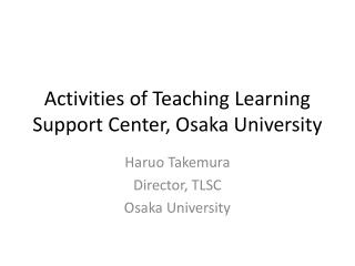 Activities of Teaching Learning Support Center, Osaka University