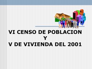 VI CENSO DE POBLACION Y  V DE VIVIENDA DEL 2001