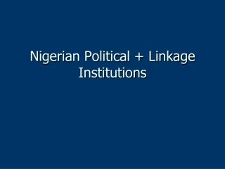 Nigerian Political + Linkage Institutions