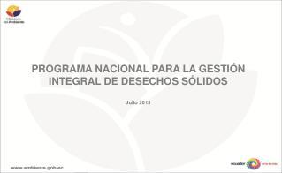 PROGRAMA NACIONAL PARA LA GESTIÓN INTEGRAL DE DESECHOS SÓLIDOS Julio 2013
