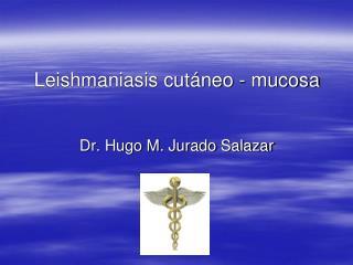 Leishmaniasis cutáneo - mucosa
