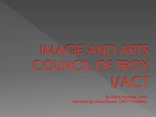 IMAGE AND ARTS COUNCIL OF TROY I/ACT