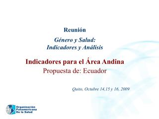 Reunión Género y Salud: Indicadores y Análisis Indicadores para el Área Andina