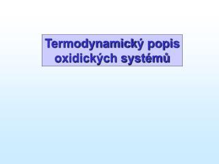 Termodynamick ý popis oxidických systémů