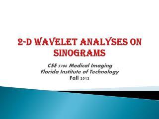 2-D Wavelet analyses on  sinograms