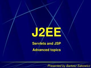 J2EE Servlets and JSP Advanced topics