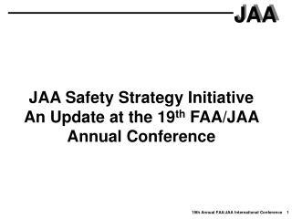 JAA Safety Strategy Initiative An Update at the 19 th  FAA/JAA Annual Conference