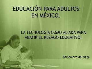 EDUCACIÓN PARA ADULTOS  EN MÉXICO.