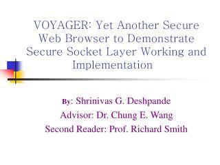 By : Shrinivas G. Deshpande Advisor: Dr. Chung E. Wang Second Reader: Prof. Richard Smith